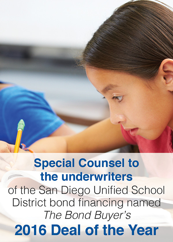 Special Counsel to the underwriters of the San Diego Unified School District bond financing named The Bond Buyer's 2016 Deal of the Year