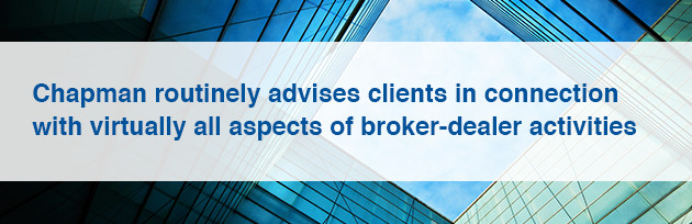 Chapman routinely advises clients in connection with virtually all aspects of broker-dealer activities