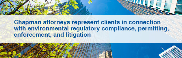 Chapman attorneys represent clients in connection with environmental regulatory compliance, permitting, enforcement, and litigation