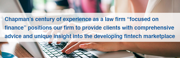 "Chapman's century of experience as a law firm ""focused on finance"" positions our firm to provide clients with comprehensive advice and unique insight into the developing fintech marketplace"
