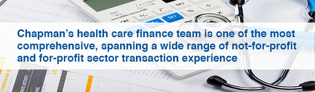 Chapman's health care finance team is one of the most comprehensive, spanning a wide range of not-for-profit and for-profit sector transaction experience