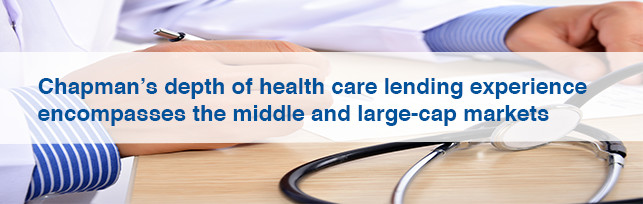 Chapman's depth of health care lending experience encompasses the middle and large-cap markets
