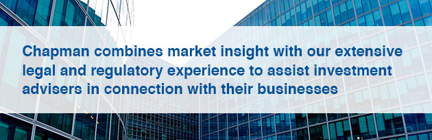 Chapman combines market insight with our extensive legal and regulatory experience to assist investment advisers in connection with their businesses