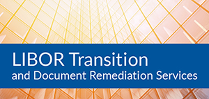 LIBOR Transition and Document Remediation Services