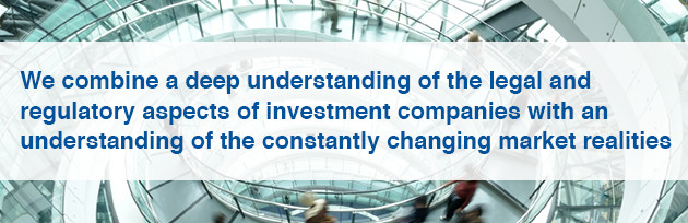 We combine a deep understanding of the legal and regulatory aspects of investment companies with an understanding of the constantly changing market realities