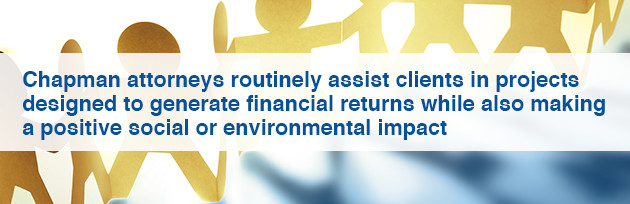 Chapman attorneys routinely assist clients in projects designed to generate financial returns while also making a positive social or environmental impact